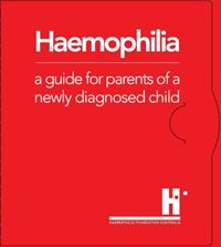 Haemophilia a guide for parents of a newly diagnosed child